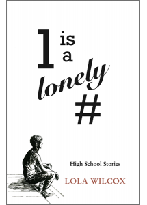 One is a Lonely Number: High School Stories by Lola Wilcox